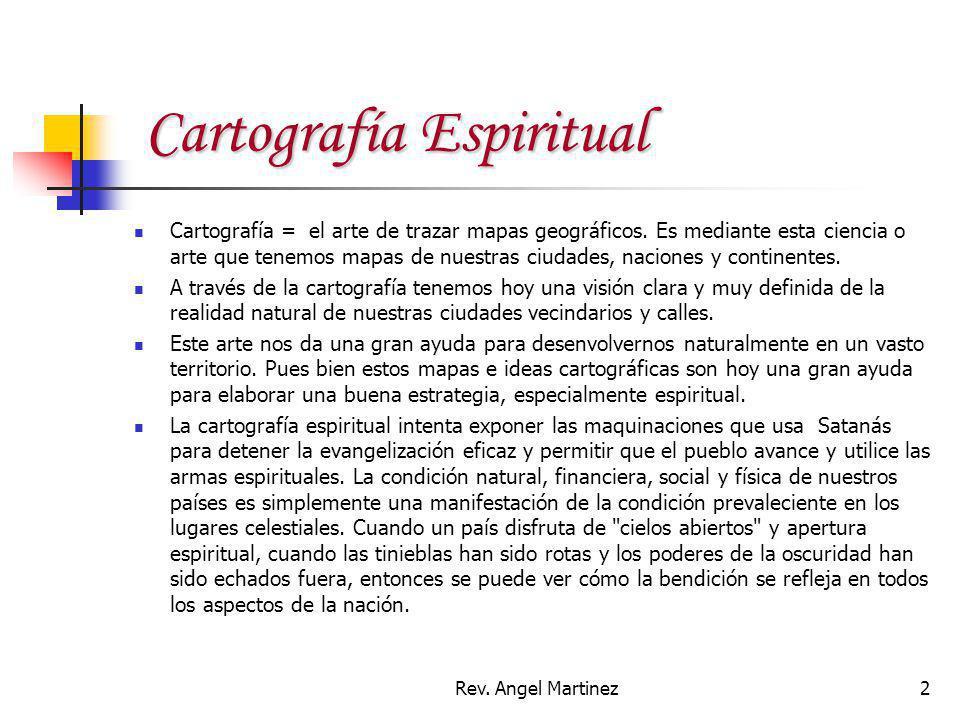Rev. Angel Martinez2 Cartografía Espiritual Cartografía Espiritual Cartografía = el arte de trazar mapas geográficos. Es mediante esta ciencia o arte