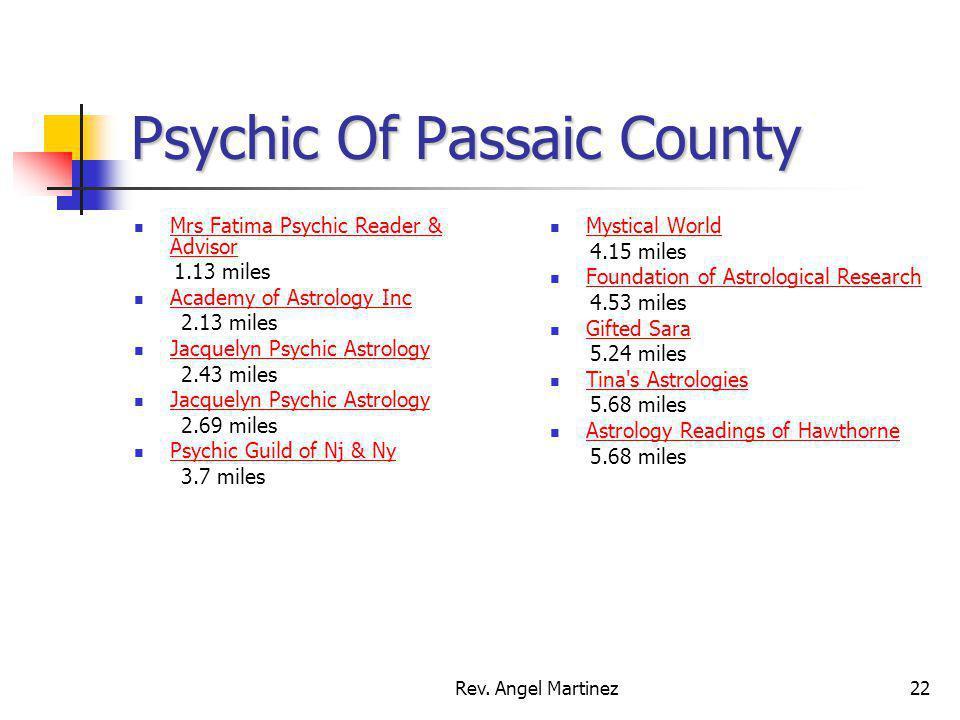 Rev. Angel Martinez22 Psychic Of Passaic County Mrs Fatima Psychic Reader & Advisor Mrs Fatima Psychic Reader & Advisor 1.13 miles Academy of Astrolog