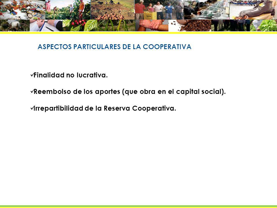 ASPECTOS PARTICULARES DE LA COOPERATIVA Finalidad no lucrativa.