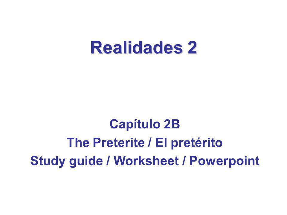 Realidades 2 Capítulo 2B The Preterite / El pretérito Study guide / Worksheet / Powerpoint