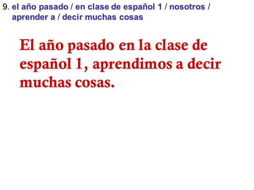 9. el año pasadoen clase de español 1nosotros 9. el año pasado / en clase de español 1 / nosotros / aprender adecir muchas cosas aprender a / decir mu