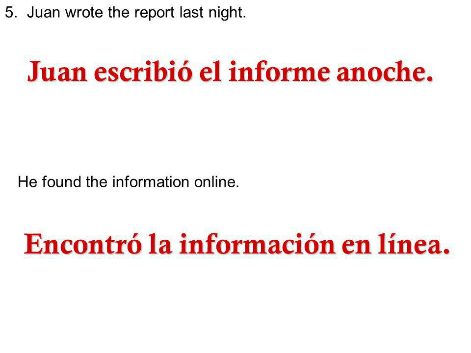 5.Juan wrote the report last night. He found the information online.