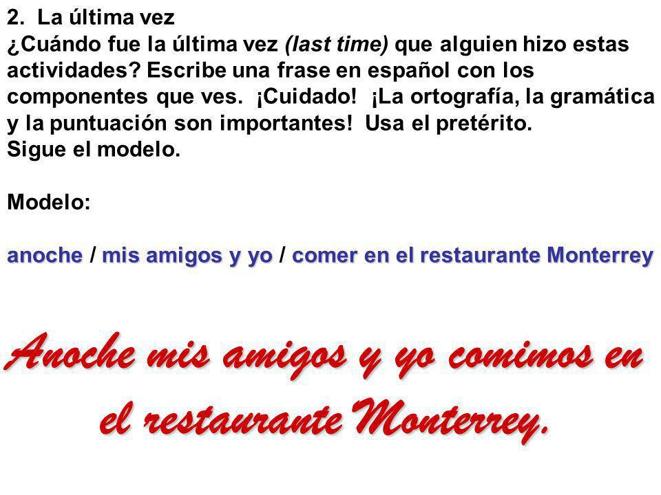 2. La última vez ¿Cuándo fue la última vez (last time) que alguien hizo estas actividades? Escribe una frase en español con los componentes que ves. ¡