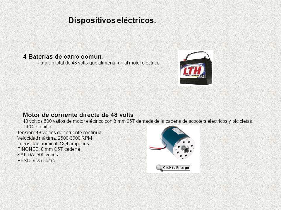 Dispositivos eléctricos. 4 Baterías de carro común. Para un total de 48 volts que alimentaran al motor eléctrico. Motor de corriente directa de 48 vol
