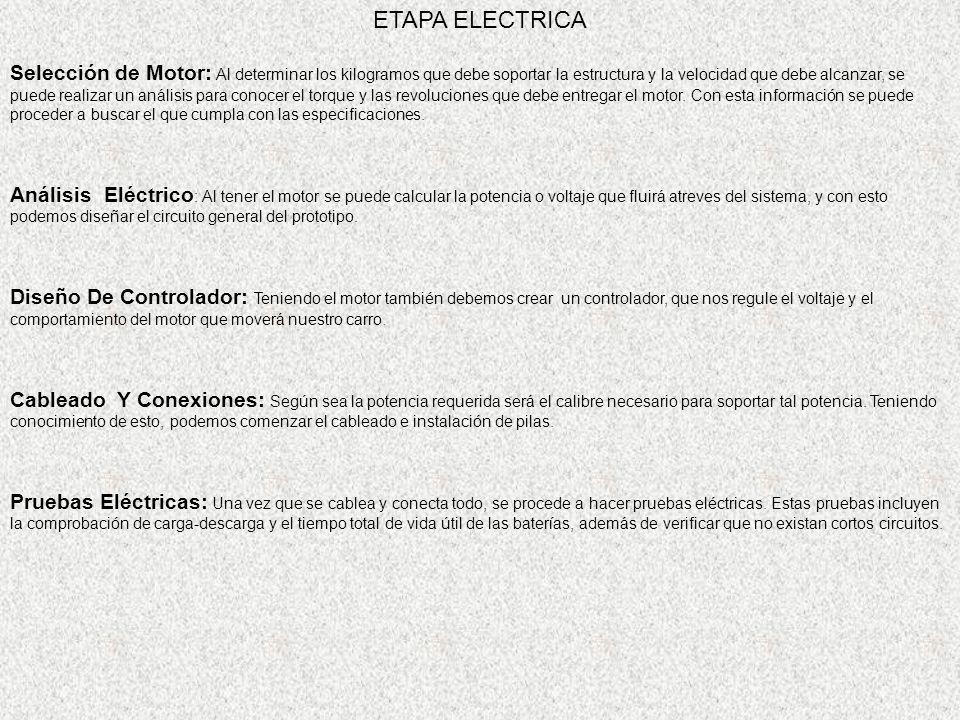 ETAPA ELECTRICA Selección de Motor: Al determinar los kilogramos que debe soportar la estructura y la velocidad que debe alcanzar, se puede realizar u