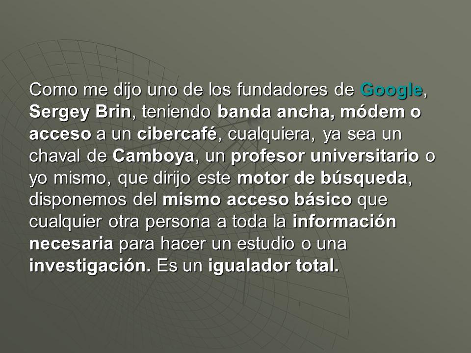 La meta de google: conseguir que cualquiera pueda acceder fácilmente a todo el saber mundial en cualquier idioma.