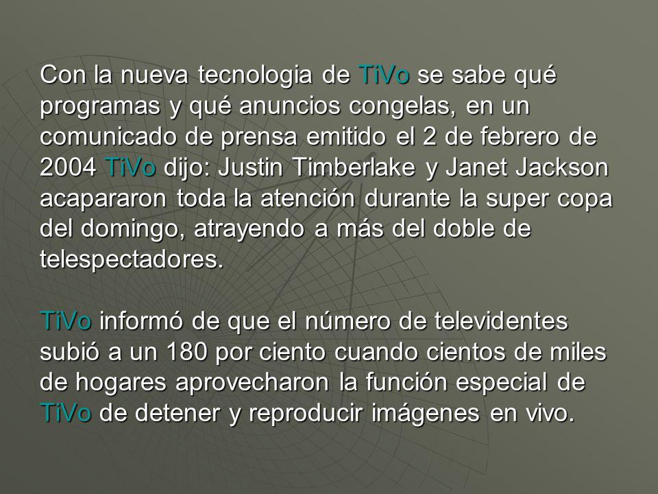 Con la nueva tecnologia de TiVo se sabe qué programas y qué anuncios congelas, en un comunicado de prensa emitido el 2 de febrero de 2004 TiVo dijo: J