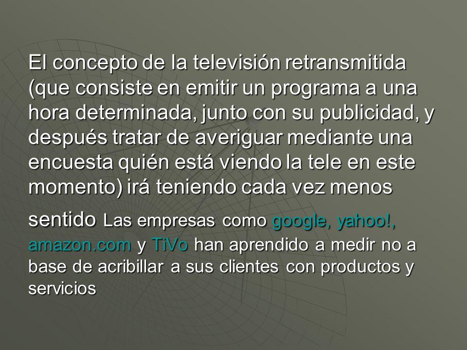 El concepto de la televisión retransmitida (que consiste en emitir un programa a una hora determinada, junto con su publicidad, y después tratar de av