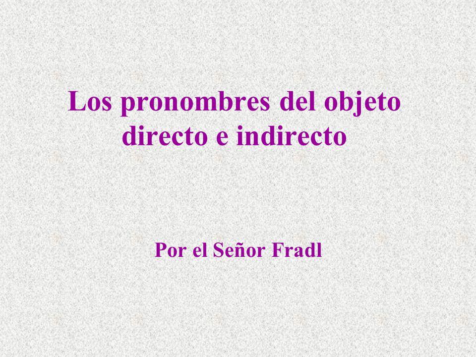 Los pronombres del objeto directo e indirecto Por el Señor Fradl