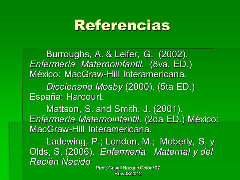 Referencias Burroughs, A. & Leifer, G. (2002). Enfermería Maternoinfantil. (8va. ED.) México: MacGraw-Hill Interamericana. Burroughs, A. & Leifer, G.
