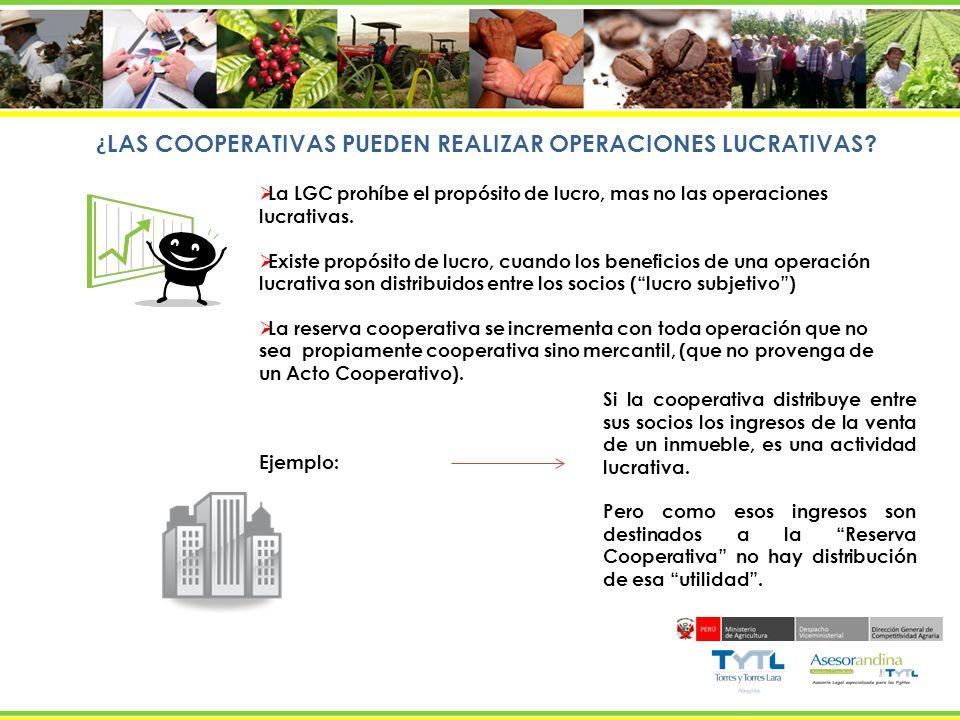 ¿ LAS COOPERATIVAS PUEDEN REALIZAR OPERACIONES LUCRATIVAS? La LGC prohíbe el propósito de lucro, mas no las operaciones lucrativas. Existe propósito d