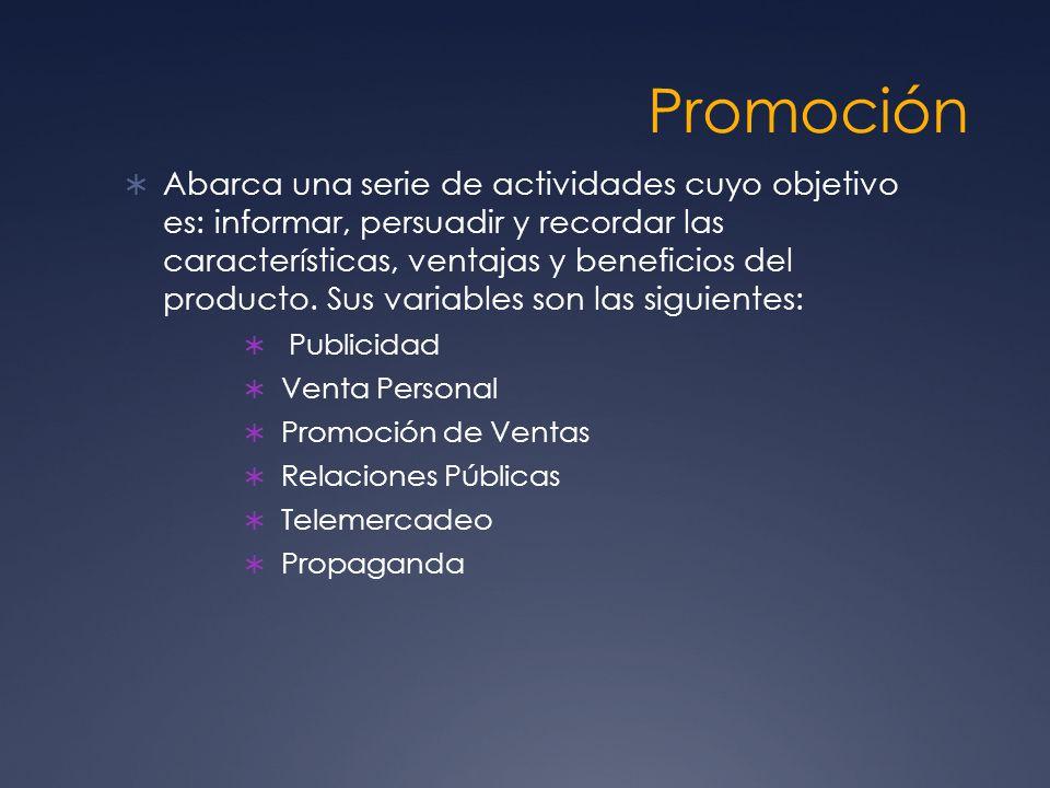 Promoción Abarca una serie de actividades cuyo objetivo es: informar, persuadir y recordar las características, ventajas y beneficios del producto. Su