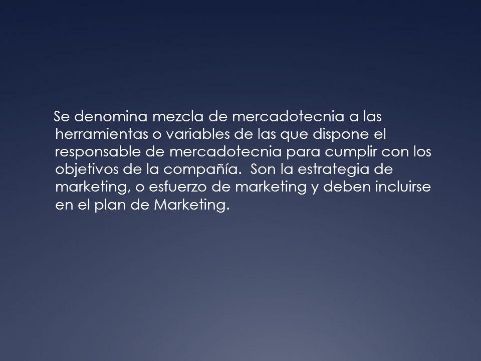 Se denomina mezcla de mercadotecnia a las herramientas o variables de las que dispone el responsable de mercadotecnia para cumplir con los objetivos d