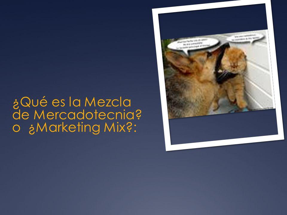 ¿Qué es la Mezcla de Mercadotecnia? o ¿Marketing Mix?: