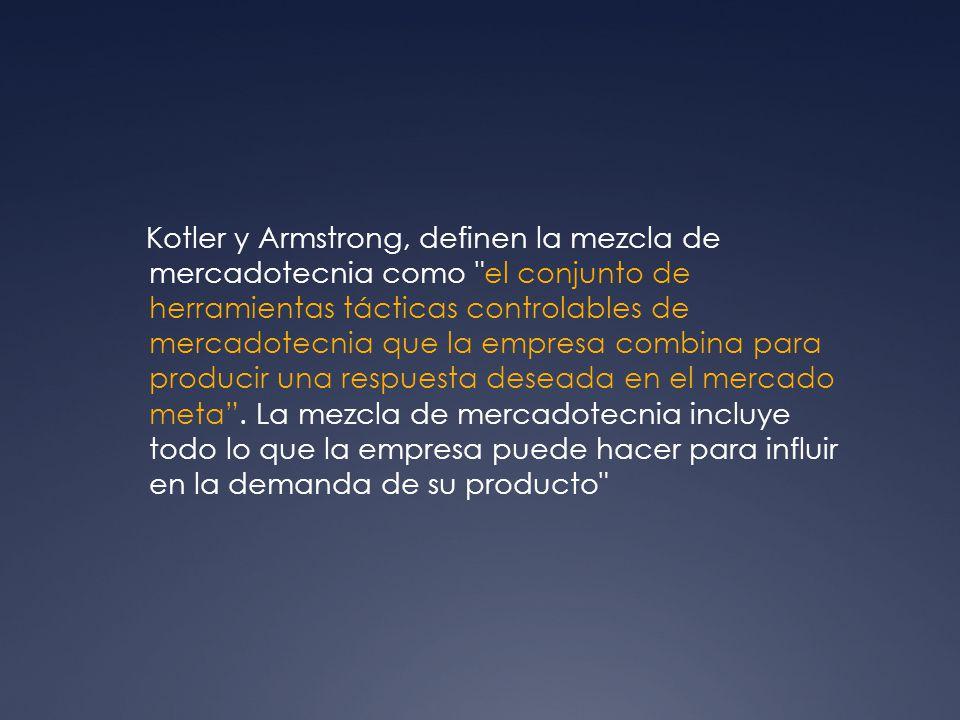Kotler y Armstrong, definen la mezcla de mercadotecnia como