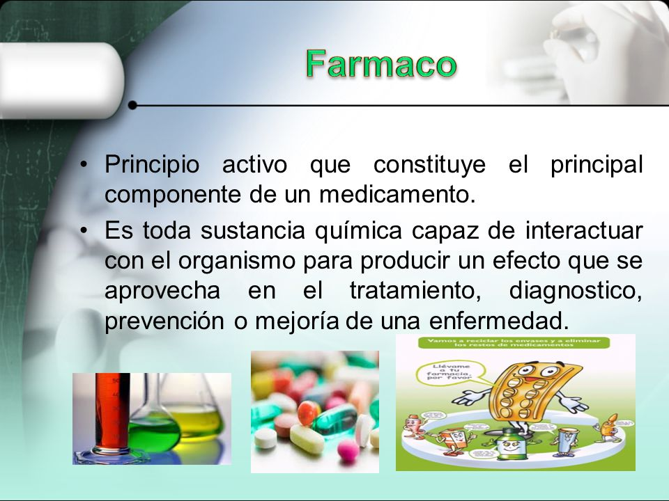 Principio activo que constituye el principal componente de un medicamento. Es toda sustancia química capaz de interactuar con el organismo para produc