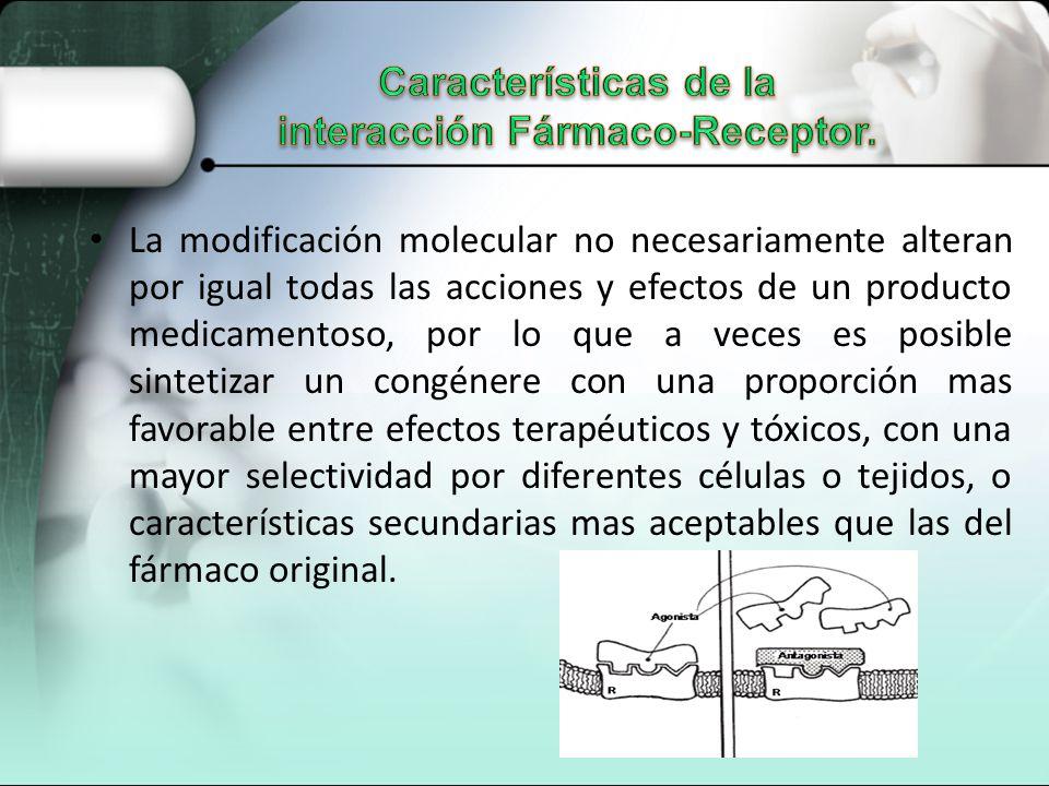 La modificación molecular no necesariamente alteran por igual todas las acciones y efectos de un producto medicamentoso, por lo que a veces es posible