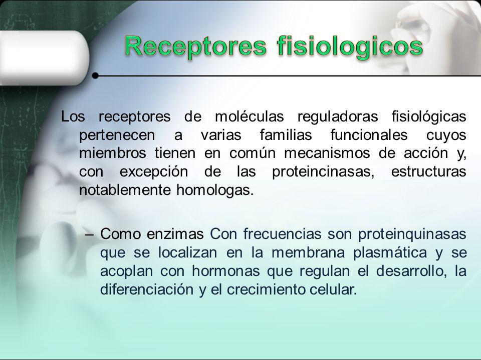 Los receptores de moléculas reguladoras fisiológicas pertenecen a varias familias funcionales cuyos miembros tienen en común mecanismos de acción y, con excepción de las proteincinasas, estructuras notablemente homologas.