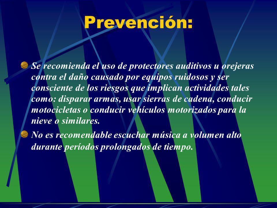 Prevención: Se recomienda el uso de protectores auditivos u orejeras contra el daño causado por equipos ruidosos y ser consciente de los riesgos que i