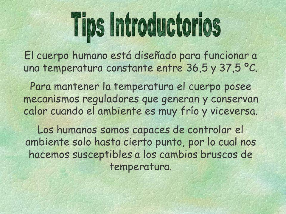 El cuerpo humano está diseñado para funcionar a una temperatura constante entre 36,5 y 37,5 ºC. Para mantener la temperatura el cuerpo posee mecanismo