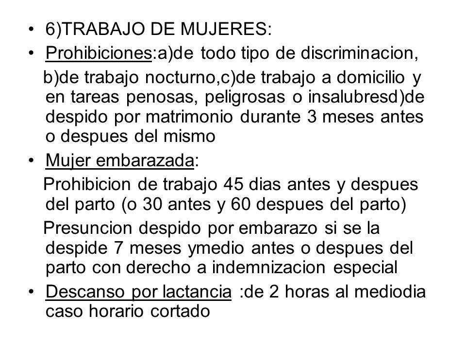 6)TRABAJO DE MUJERES: Prohibiciones:a)de todo tipo de discriminacion, b)de trabajo nocturno,c)de trabajo a domicilio y en tareas penosas, peligrosas o
