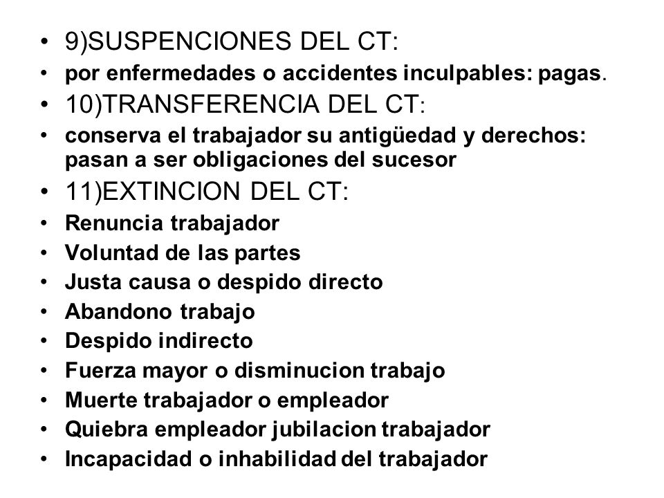 9)SUSPENCIONES DEL CT: por enfermedades o accidentes inculpables: pagas. 10)TRANSFERENCIA DEL CT : conserva el trabajador su antigüedad y derechos: pa