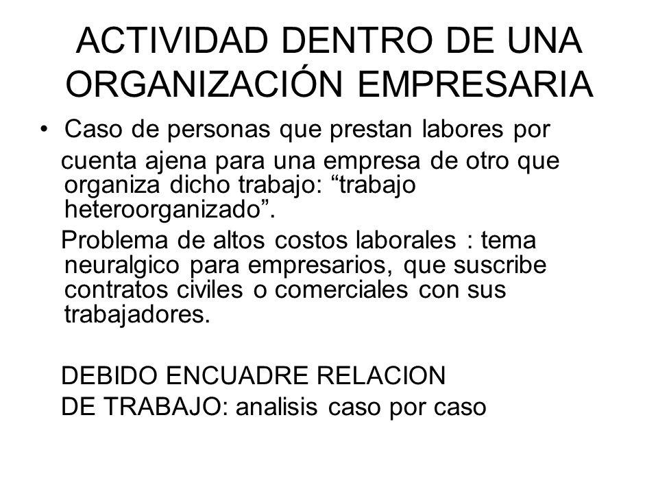 ACTIVIDAD DENTRO DE UNA ORGANIZACIÓN EMPRESARIA Caso de personas que prestan labores por cuenta ajena para una empresa de otro que organiza dicho trabajo: trabajo heteroorganizado.