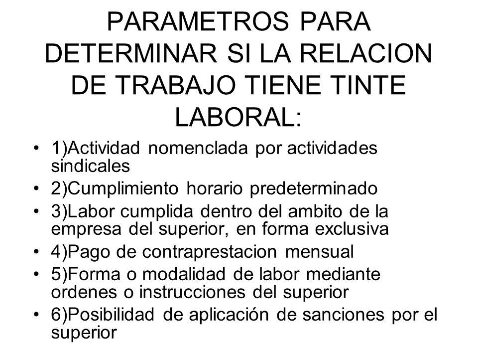 PARAMETROS PARA DETERMINAR SI LA RELACION DE TRABAJO TIENE TINTE LABORAL: 1)Actividad nomenclada por actividades sindicales 2)Cumplimiento horario pre