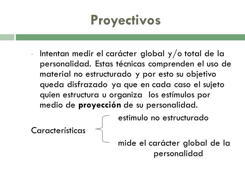 Proyectivos Intentan medir el carácter global y/o total de la personalidad.
