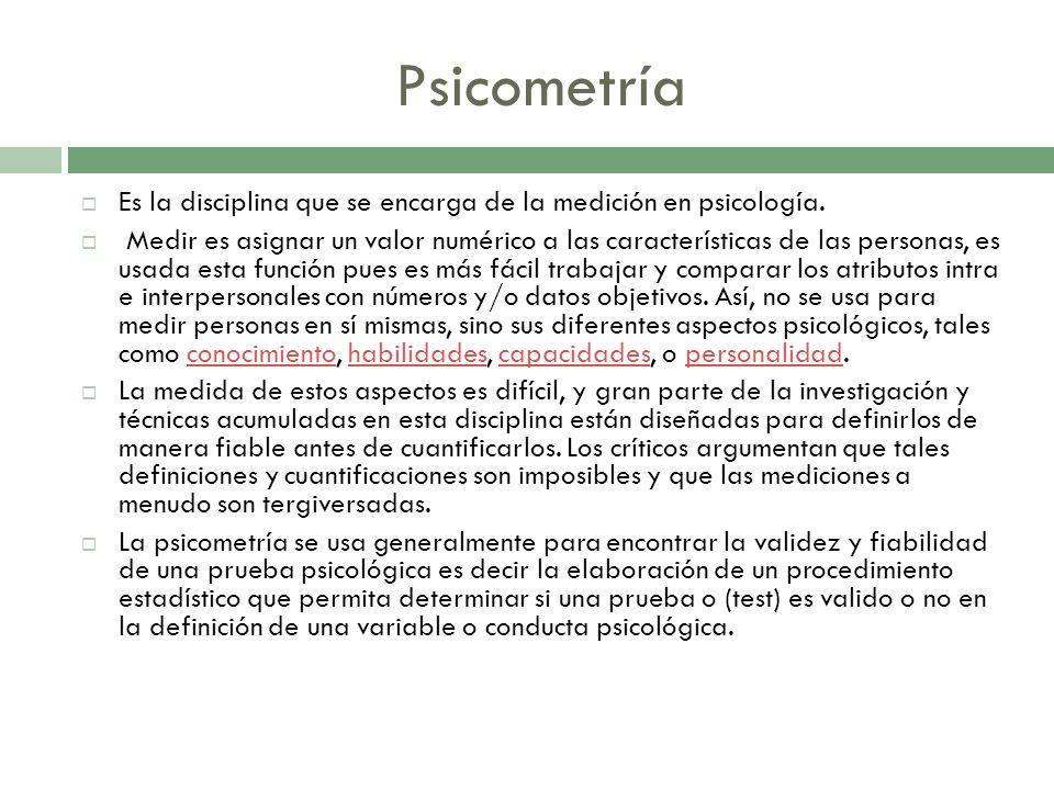 Psicometría Es la disciplina que se encarga de la medición en psicología.
