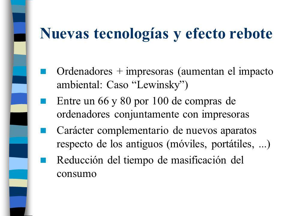 Nuevas tecnologías y efecto rebote Ordenadores + impresoras (aumentan el impacto ambiental: Caso Lewinsky) Entre un 66 y 80 por 100 de compras de orde