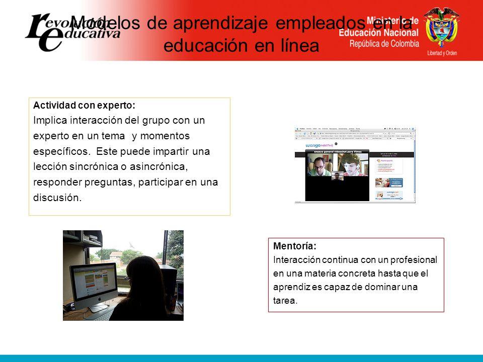 Modelos de aprendizaje empleados en la educación en línea Actividad con experto: Implica interacción del grupo con un experto en un tema y momentos específicos.