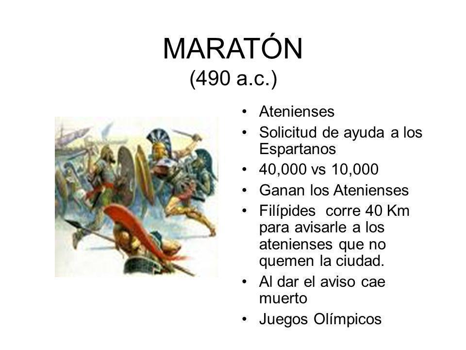 MARATÓN (490 a.c.) Atenienses Solicitud de ayuda a los Espartanos 40,000 vs 10,000 Ganan los Atenienses Filípides corre 40 Km para avisarle a los aten