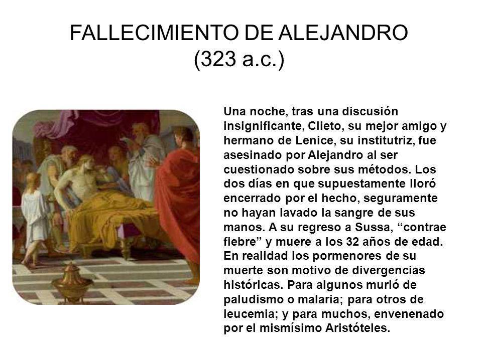 FALLECIMIENTO DE ALEJANDRO (323 a.c.) Una noche, tras una discusión insignificante, Clieto, su mejor amigo y hermano de Lenice, su institutriz, fue as