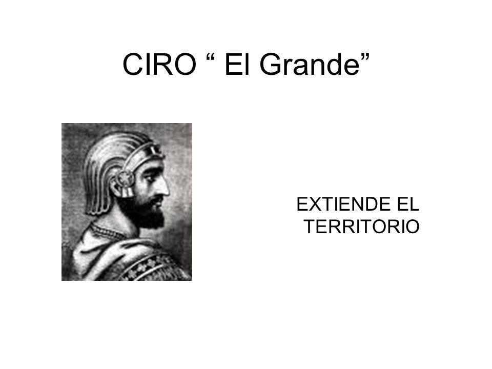 CIRO El Grande EXTIENDE EL TERRITORIO