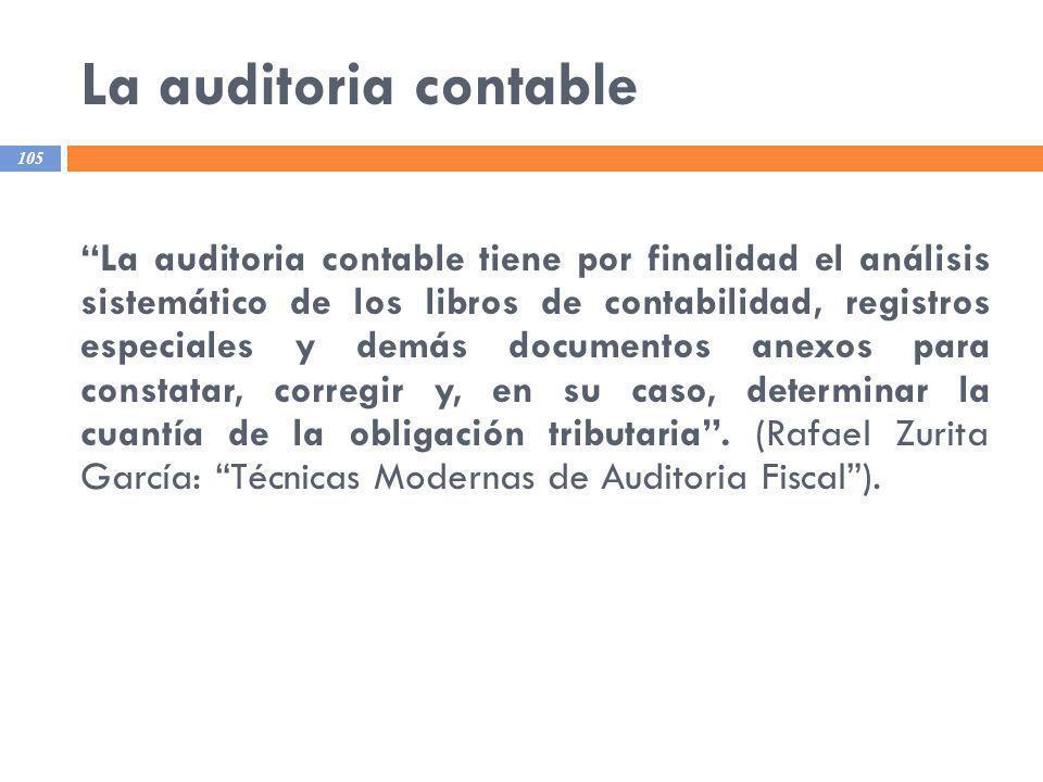 La auditoria contable 105 La auditoria contable tiene por finalidad el análisis sistemático de los libros de contabilidad, registros especiales y demá