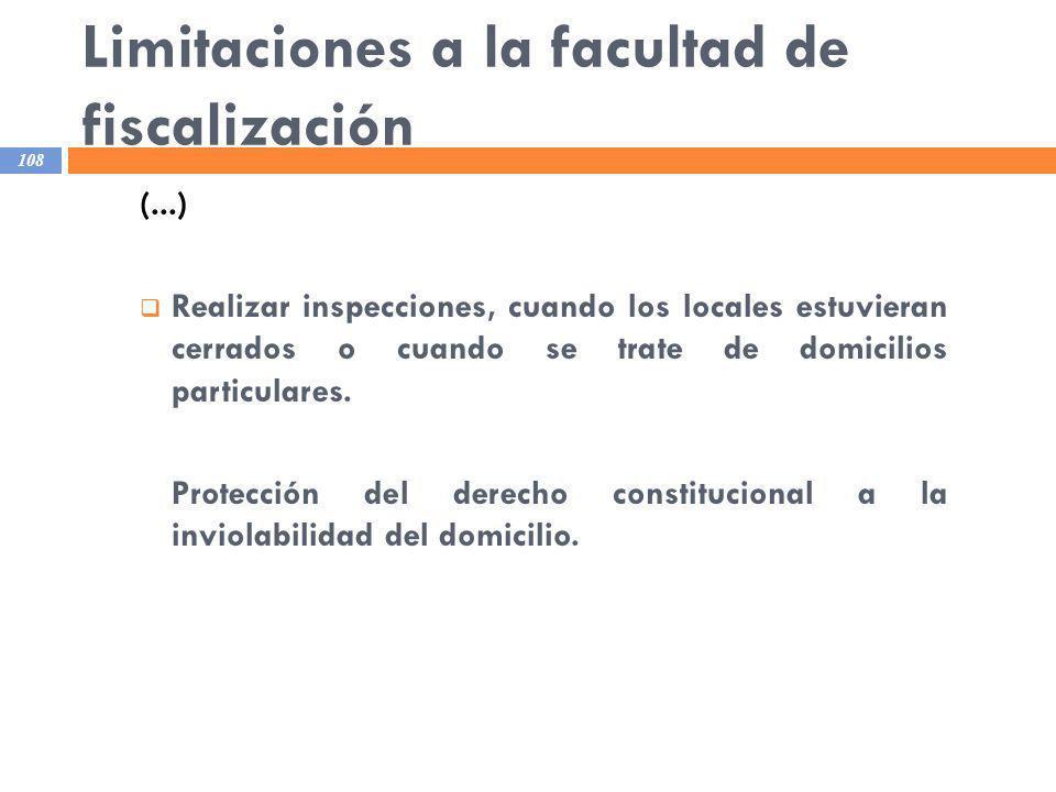 Limitaciones a la facultad de fiscalización 108 (...) Realizar inspecciones, cuando los locales estuvieran cerrados o cuando se trate de domicilios pa