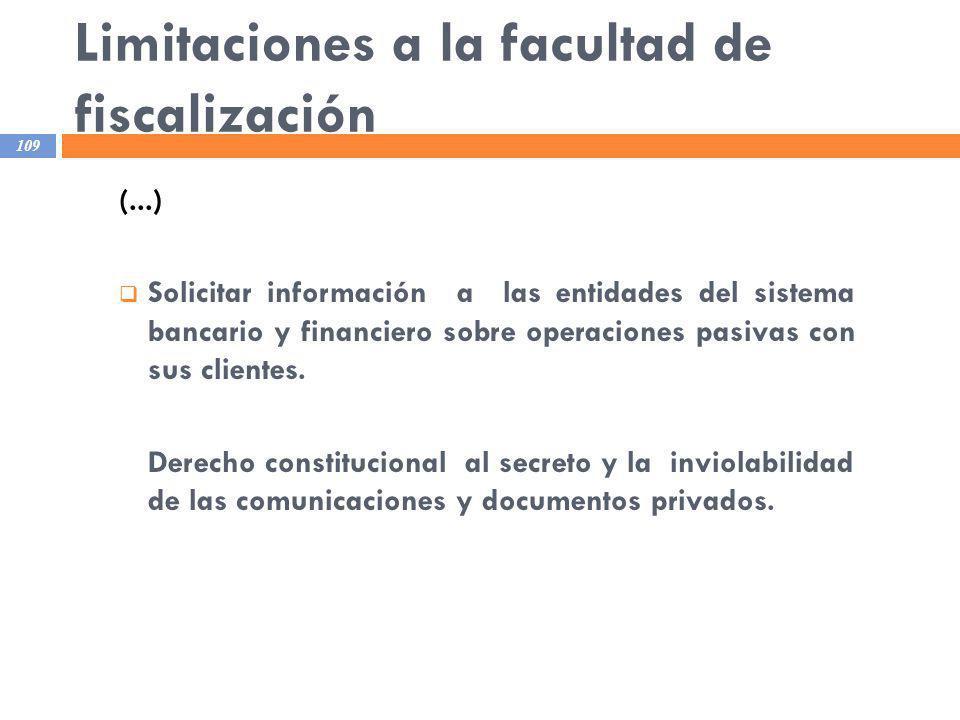 Limitaciones a la facultad de fiscalización 109 (...) Solicitar información a las entidades del sistema bancario y financiero sobre operaciones pasiva