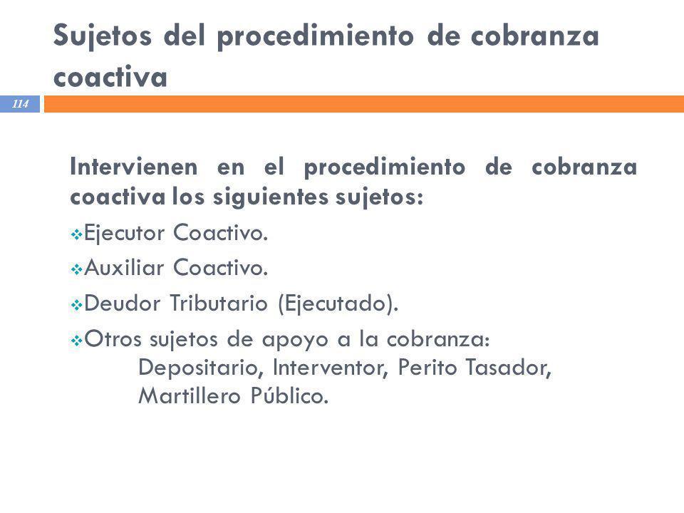 Sujetos del procedimiento de cobranza coactiva 114 Intervienen en el procedimiento de cobranza coactiva los siguientes sujetos: Ejecutor Coactivo. Aux