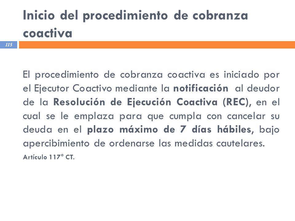 Inicio del procedimiento de cobranza coactiva 115 El procedimiento de cobranza coactiva es iniciado por el Ejecutor Coactivo mediante la notificación