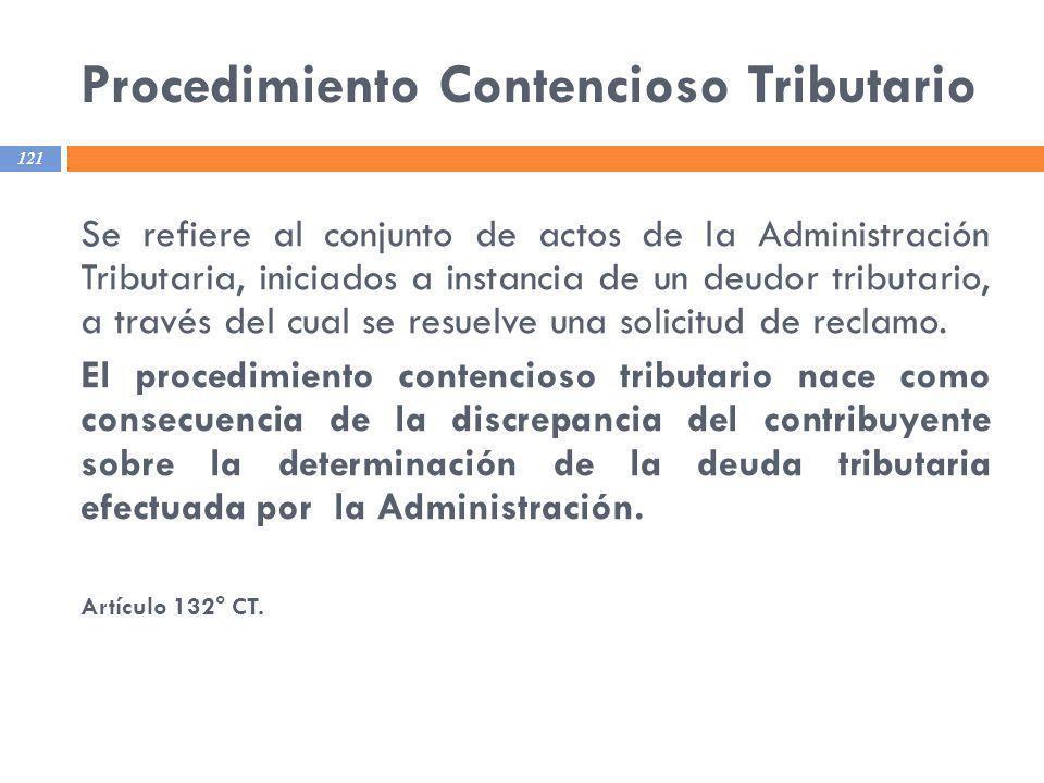 Procedimiento Contencioso Tributario 121 Se refiere al conjunto de actos de la Administración Tributaria, iniciados a instancia de un deudor tributari