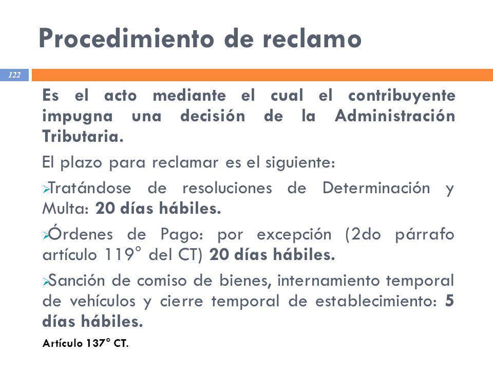 Procedimiento de reclamo 122 Es el acto mediante el cual el contribuyente impugna una decisión de la Administración Tributaria. El plazo para reclamar