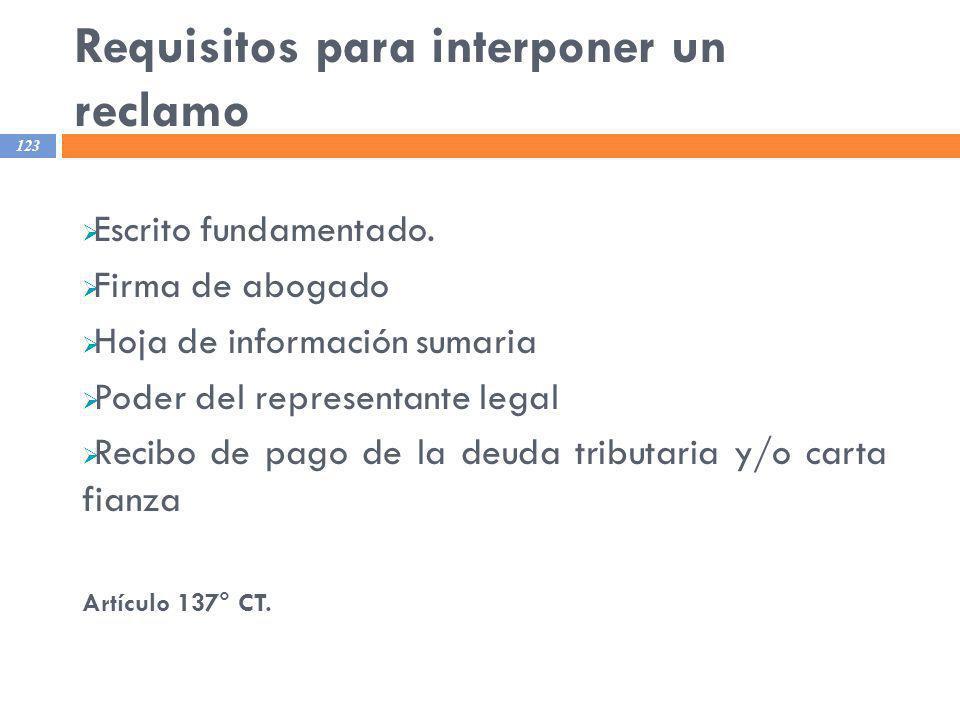 Requisitos para interponer un reclamo 123 Escrito fundamentado. Firma de abogado Hoja de información sumaria Poder del representante legal Recibo de p