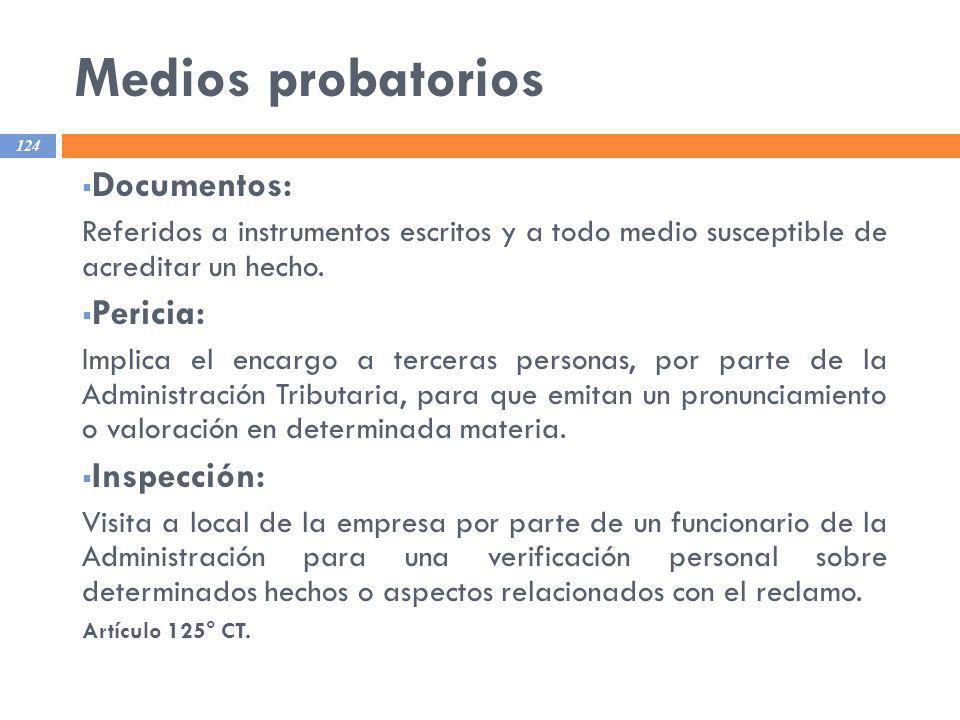 Medios probatorios 124 Documentos: Referidos a instrumentos escritos y a todo medio susceptible de acreditar un hecho. Pericia: Implica el encargo a t