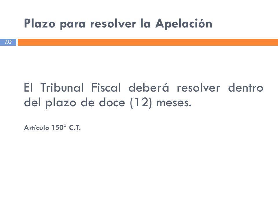 Plazo para resolver la Apelación 132 El Tribunal Fiscal deberá resolver dentro del plazo de doce (12) meses. Artículo 150° C.T.