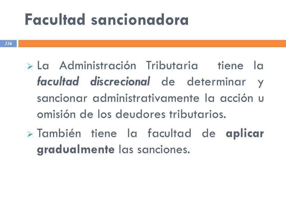 Facultad sancionadora 136 La Administración Tributaria tiene la facultad discrecional de determinar y sancionar administrativamente la acción u omisió