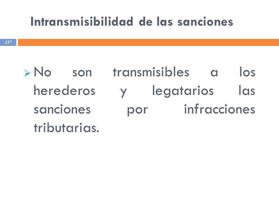 Intransmisibilidad de las sanciones 137 No son transmisibles a los herederos y legatarios las sanciones por infracciones tributarias.