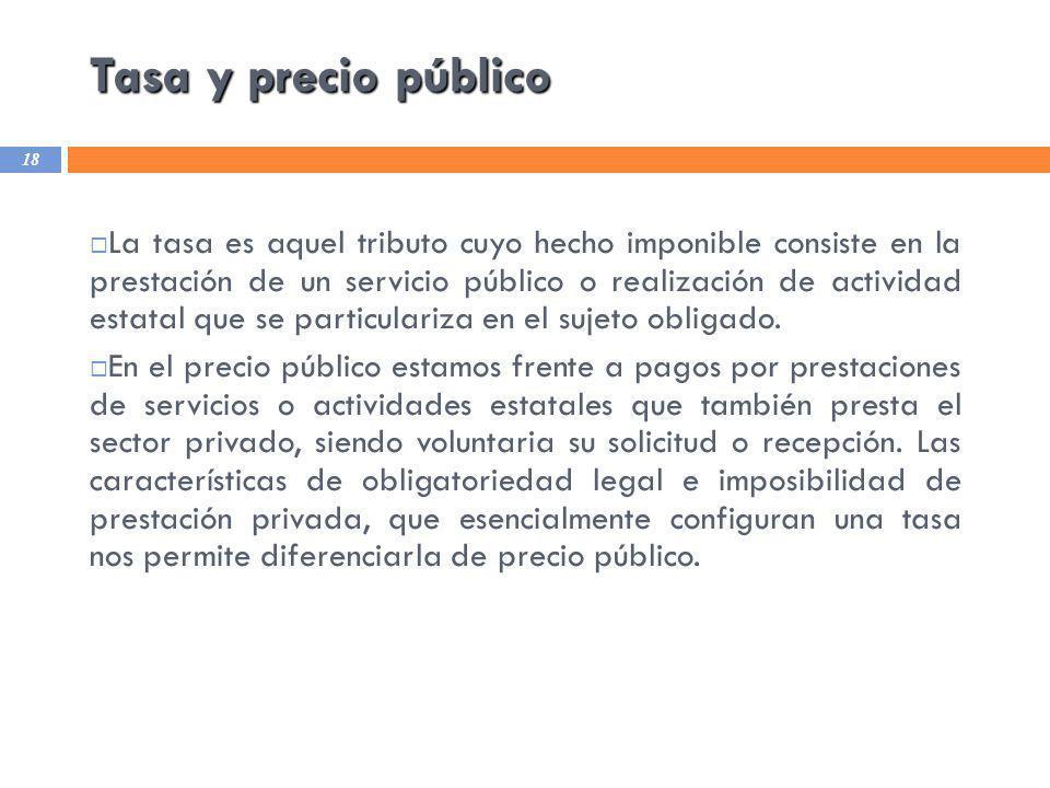 Tasa y precio público 18 La tasa es aquel tributo cuyo hecho imponible consiste en la prestación de un servicio público o realización de actividad est