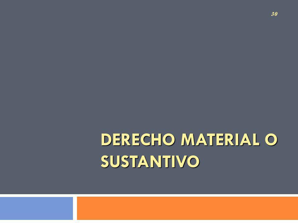 DERECHO MATERIAL O SUSTANTIVO 30