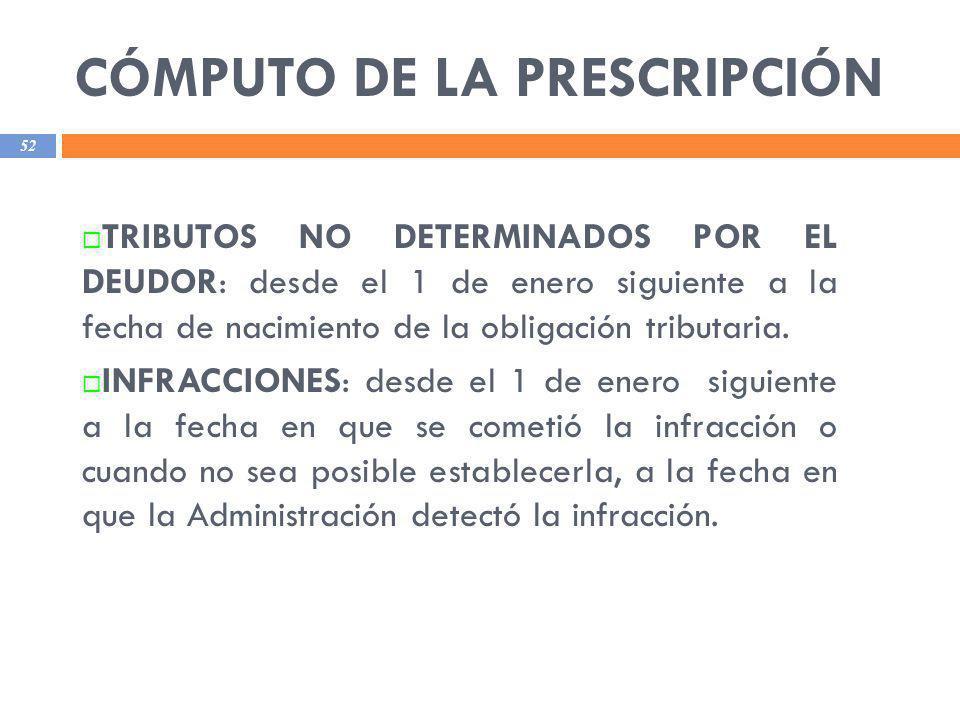 CÓMPUTO DE LA PRESCRIPCIÓN 52 TRIBUTOS NO DETERMINADOS POR EL DEUDOR: desde el 1 de enero siguiente a la fecha de nacimiento de la obligación tributar
